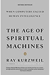 The Age of Spiritual Machines: When Computers Exceed Human Intelligence Kindle Edition