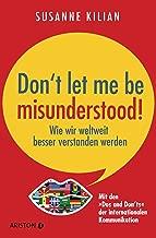 """Don´t let me be misunderstood: Wie wir weltweit besser verstanden werden - Mit den """"Dos und Don'ts"""" der internationalen Kommunikation (German Edition)"""