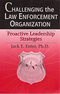 Challenging the Law Enforcement Organization : The Road to Effective Leadership