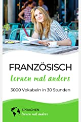 Französisch lernen mal anders - 3000 Vokabeln in 30 Stunden: Spielend einfach Vokabeln lernen mit einzigartigen Merkhilfen und Gedächtnistraining für Anfänger und Wiedereinsteiger Kindle Ausgabe