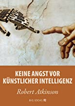 Keine Angst vor künstlicher Intelligenz (Big Ideas 2) (German Edition)