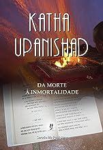 Katha Upanishad: Da Morte à Imortalidade (Portuguese Edition)