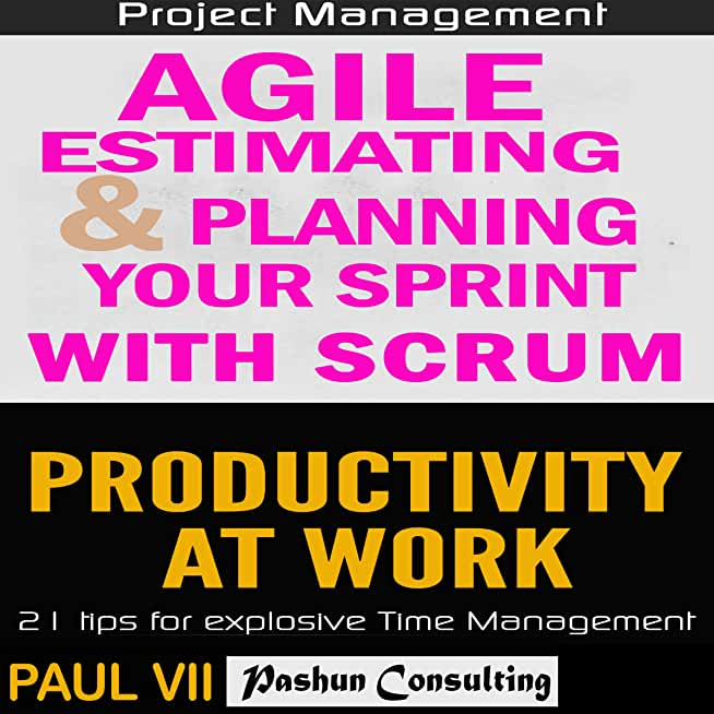 Agile Product Management: Agile Estimating & Planning Your Sprint with Scrum & Productivity 21 Tips