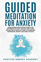 Guided Meditation for Anxiety: Mindfulness Meditations Scripts for Beginners for Self-Healing, Deep Sleep, Relaxation in Difficult Times to Overcome Depression, ... Anxiety and Panic Attacks (English Edition)