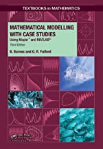 Mathematical Modelling with Case Studies: Using Maple and MATLAB, Third Edition (Textbooks in Mathematics Book 25)
