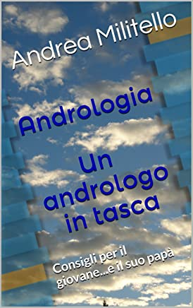 Andrologia  Un andrologo in tasca: Consigli per il giovane...e il suo papà (Andrologia Urologia Vol. 5)
