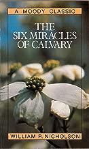 The Six Miracles of Calvary (Moody Classics)