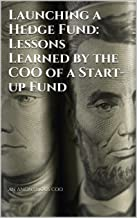 Launching a Hedge Fund: Lessons Learned by the COO of a Start-up Fund