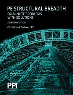 Ppi Pe Structural Breadth Six-Minute Problems with Solutions, 7th Edition - Exam-Like Practice for the Ncees Ncees Pe Stru...