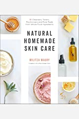Natural Homemade Skin Care: 60 Cleansers, Toners, Moisturizers and More Made from Whole Food Ingredients Kindle Edition
