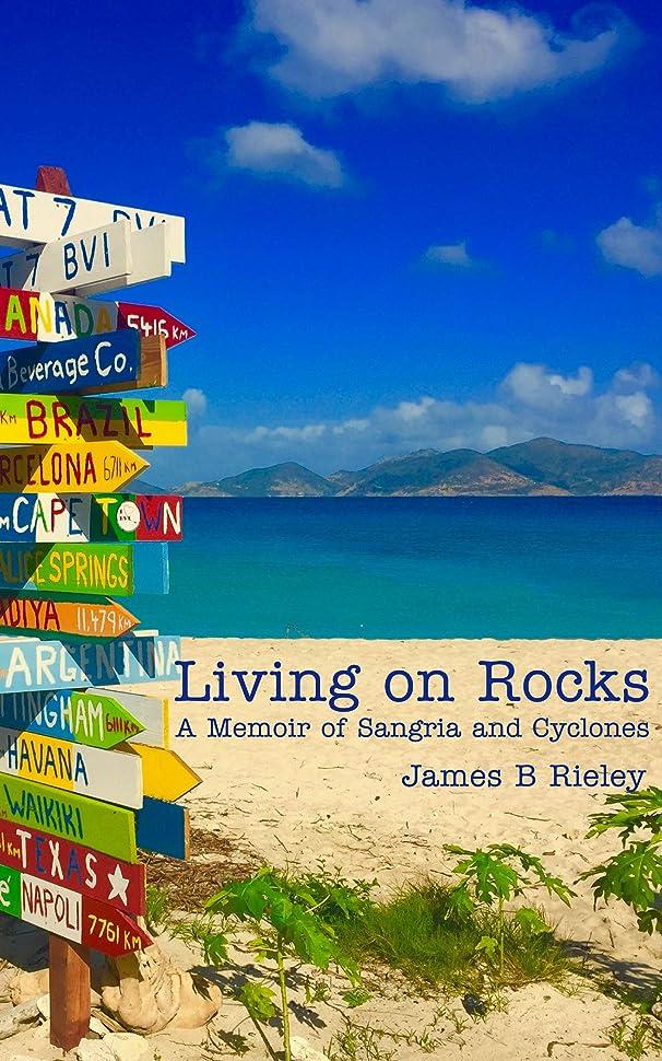 あなたのものメルボルン該当するLiving on Rocks: A Memoir of Sangria and Cyclones (English Edition)
