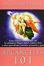 Arcangeles 101 / Archangels 101: Cómo Conectar Íntimamente Con Los Arcángeles Miguel, Rafael, Gabriel, Uriel Y Otros Para Obtener Sanación, Protección Y Guía (Spanish Edition)