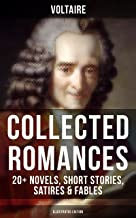 Voltaire: Collected Romances: 20+ Novels, Short Stories, Satires & Fables (Illustrated Edition): Candide, Zadig, The Huron, Plato's Dream, Micromegas, ... Faith and Fable, The Study of Nature…
