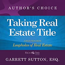 Taking Real Estate Title: A Selection from Rich Dad Advisors: Loopholes of Real Estate
