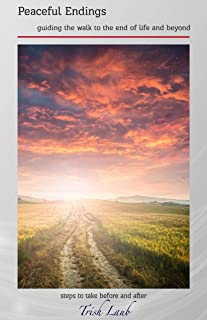 Peaceful Endings: Guiding the Walk to the End of Life and Beyond
