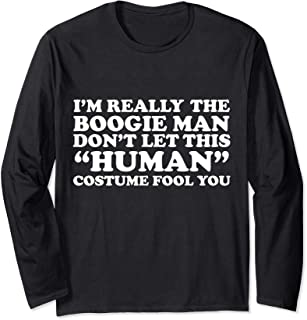 Boogie Man Don't let the Human Costume Fool Halloween Gift Long Sleeve T-Shirt
