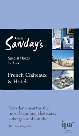 French Châteaux and Hotels Special Places to Stay
