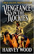 Virgil Dalton: Mountain Man: Vengeance in the Rockies: A Mountain Man Adventure (Virgil Dalton: Mountain Man: West of the ...