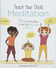 Teach Your Child Meditation: 70 Fun & Easy Ways to Help Kids De-Stress and Chill Out