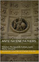 Ante-Nicene Fathers: Volume I: The Apostolic Fathers, Justin Martyr, Irenaeus