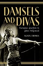 Damsels and Divas: European Stardom in Silent Hollywood (English Edition)