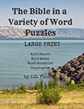 The Bible In A Variety of Word Puzzles: LARGE PRINT great for Seniors and exercising your brain. Four Puzzle Types: Word S...