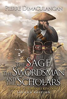 The Sage, the Swordsman and the Scholars: Second Ed. (Trials of the Middle Kingdom Book 1)