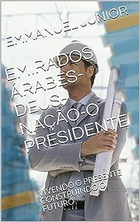 EMIRADOS ÁRABES-DEUS-NAÇÃO-O PRESIDENTE: VIVENDO O PRESENTE CONSTRUINDO O FUTURO (Portuguese Edition)