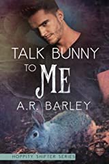 Talk Bunny To Me (The Hoppity Shifter Series Book 2) Kindle Edition