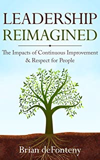 Leadership Reimagined: The Impacts of Continuous Improvement & Respect for People