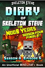 Diary of Minecraft Skeleton Steve the Noob Years - Season 4 Episode 6 (Book 24) : Unofficial Minecraft Books for Kids, Teens, & Nerds - Adventure Fan Fiction ... Collection - Skeleton Steve the Noob Years) Kindle Edition