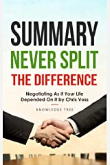 Summary: Never Split The Difference - Negotiating As If Your Life Depended On It by Chris Voss Kindle Edition