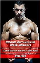 Effektives Krafttraining für Natural Bodybuilder: 5kg Muskelmasse aufbauen in einer Woche (German Edition)