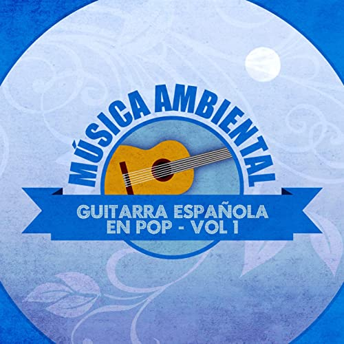 Música Ambiental Guitarra Española En Pop By Sergi Vicente On Amazon Music