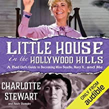 Little House in the Hollywood Hills: A Bad Girl's Guide to Becoming Miss Beadle, Mary X, and Me