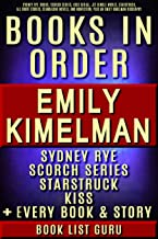 Emily Kimelman Books in Order: Sydney Rye series in order, Scorch Series, Kiss Serial, Starstruck Thrillers Series, all short stories, standalones, and ... Kimelman biography. (Series Order Book 83)