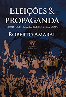 Eleições & Propaganda; como funcionam em 16 lições e mais uma