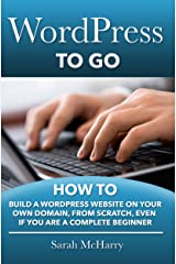 WordPress To Go - How To Build A WordPress Website On Your Own Domain, From Scratch, Even If You Are A Complete Beginner Kindle Edition