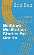 Bedtime Meditation Stories for Adults: A Series of Meditation Fantasy Stories to Ease Your Mind, Help You With Getting Rid...