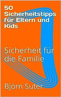 50 Sicherheitstipps für Eltern und Kids: Sicherheit für die Familie (German Edition)