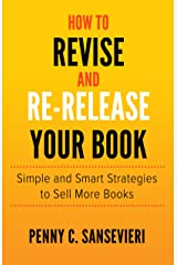 How to Revise and Re-Release Your Book: Simple and Smart Strategies to Sell More Books Kindle Edition