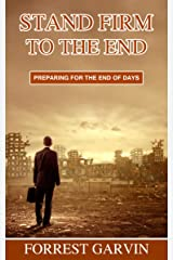 Stand Firm to the End: Preparing for the End of Days (Christian Preppers Series Book 2) Kindle Edition