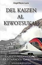 DEL KAIZEN AL KI WO TSUKAU: LA NUEVA REVOLUCIÓN DE LA INNOVACIÓN EMPRESARIAL. SISTEMAS DE MEJORA CONTINUA. (Spanish Edition)