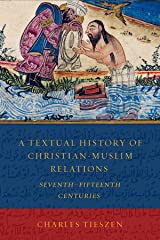 A Textual History of Christian-Muslim Relations Seventh-Fifteenth Centuries Capa comum