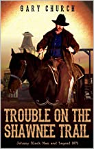 A Johnny Black Classic Western Adventure: Trouble on the Shawnee Trail: The Exciting Second Western In The
