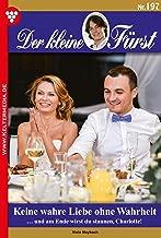 Der kleine Fürst 197 – Adelsroman: Keine wahre Liebe ohne Wahrheit (German Edition)