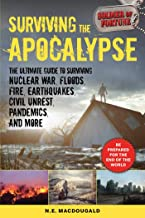 Surviving the Apocalypse: The Ultimate Guide to Surviving Nuclear War, Floods, Fire, Earthquakes, Civil Unrest, Pandemics, and More