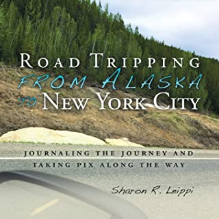 Road Tripping from Alaska to New York City: Journaling the Journey and Taking Pix Along the Way