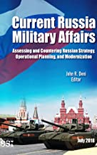 Current Russia Military Affairs: Assessing and Countering Russian Strategy, Operational Planning, and Modernization