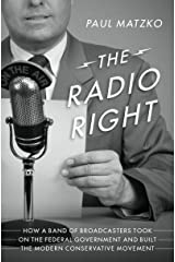 The Radio Right: How a Band of Broadcasters Took on the Federal Government and Built the Modern Conservative Movement Kindle Edition
